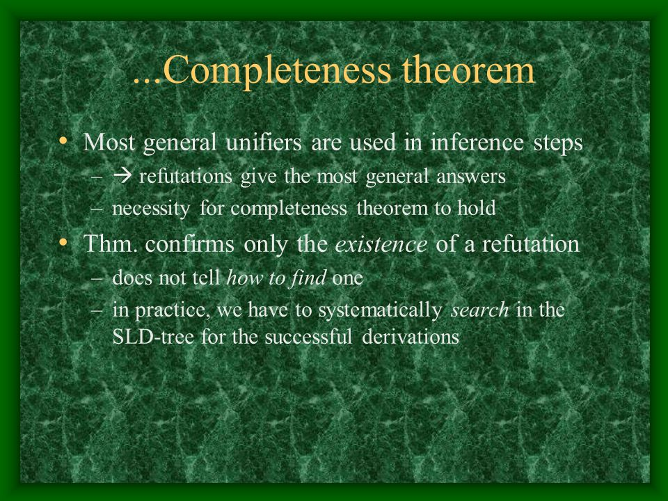 ...Completeness theorem Most general unifiers are used in inference steps.  refutations give the most general answers.