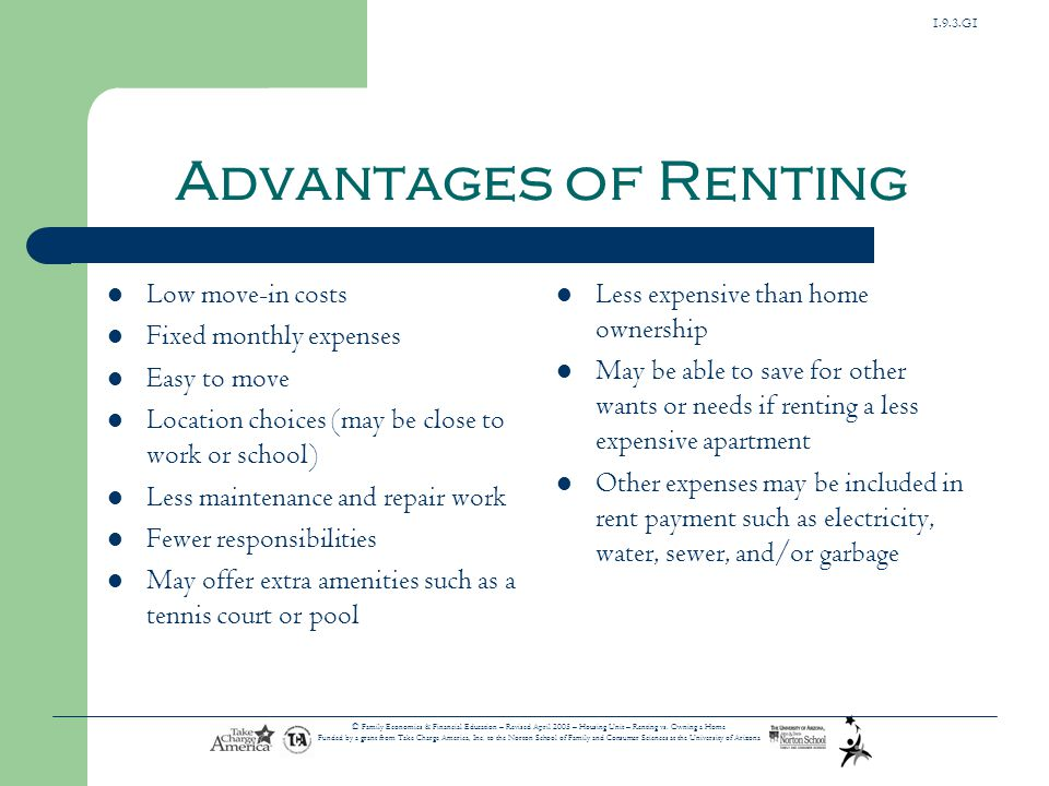 Advantages of Renting Low move-in costs Fixed monthly expenses