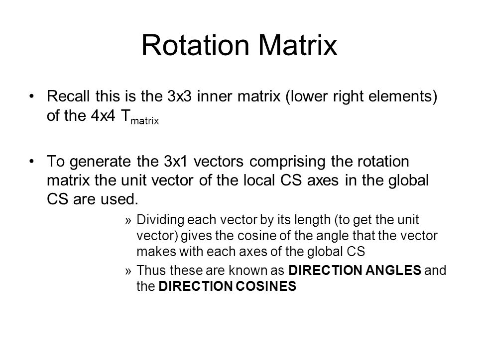 Rotation Matrix Recall this is the 3x3 inner matrix (lower right elements) of the 4x4 Tmatrix.