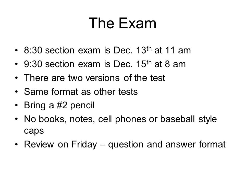 The Exam 8:30 section exam is Dec. 13th at 11 am