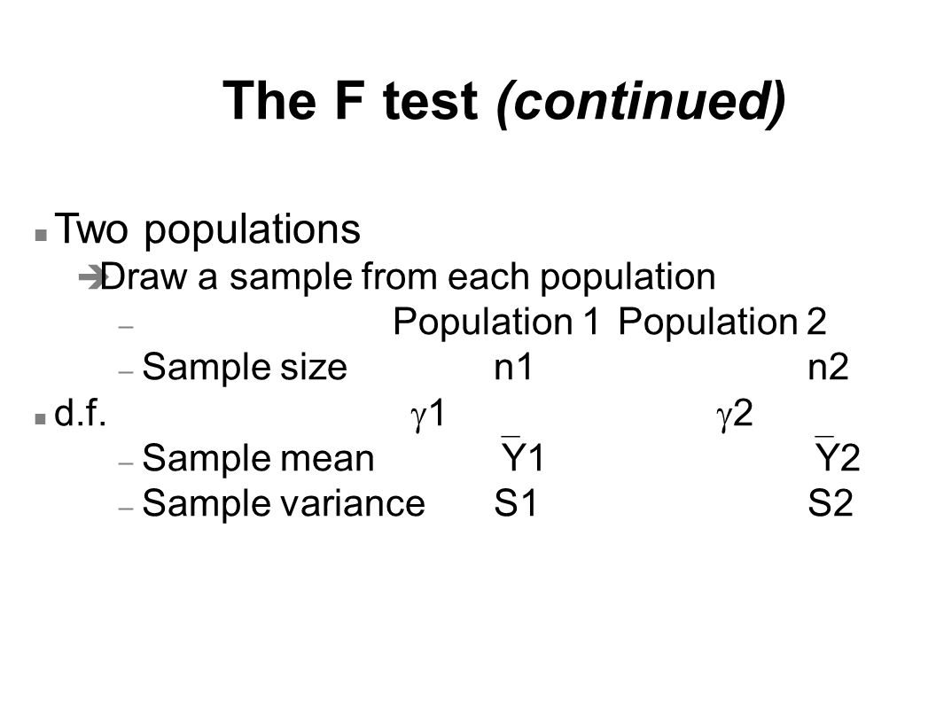 The F test (continued) Two populations
