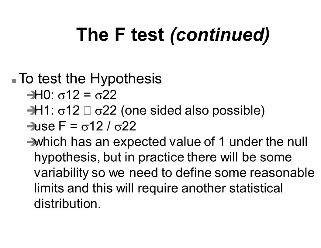 The F test (continued) To test the Hypothesis H0: s12 = s22