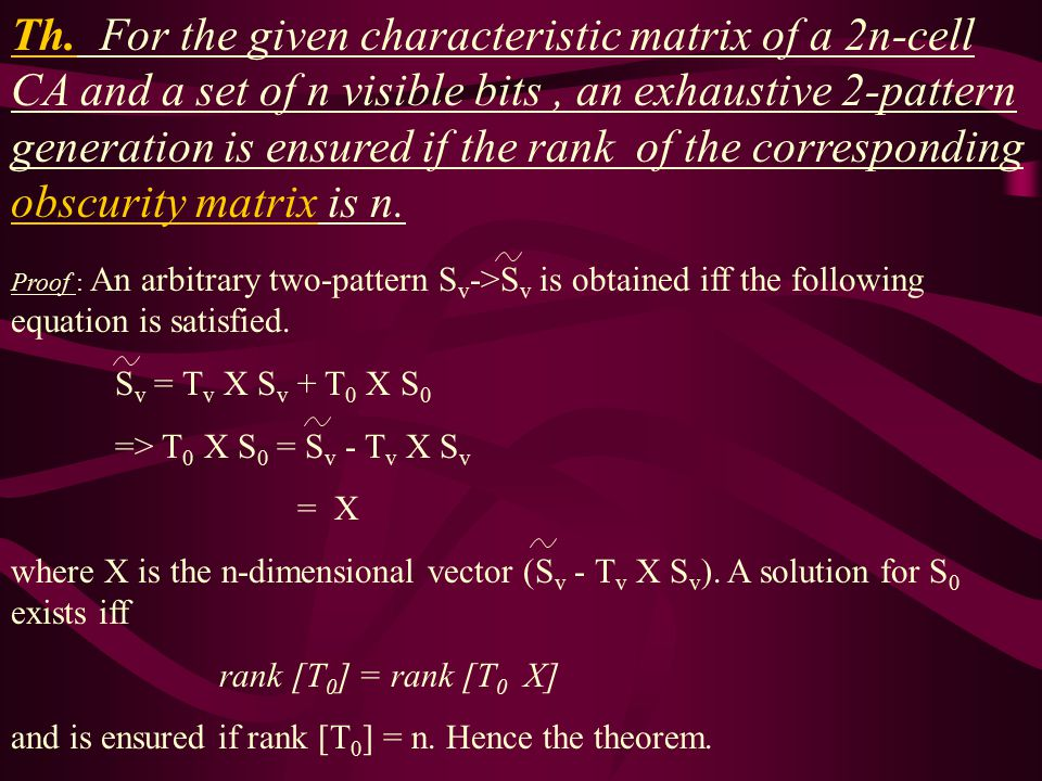 Th. For the given characteristic matrix of a 2n-cell CA and a set of n visible bits , an exhaustive 2-pattern generation is ensured if the rank of the corresponding obscurity matrix is n.
