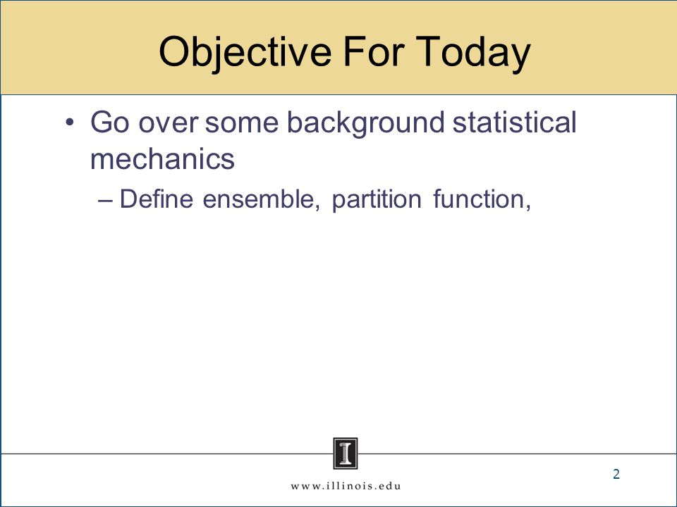 Objective For Today Go over some background statistical mechanics