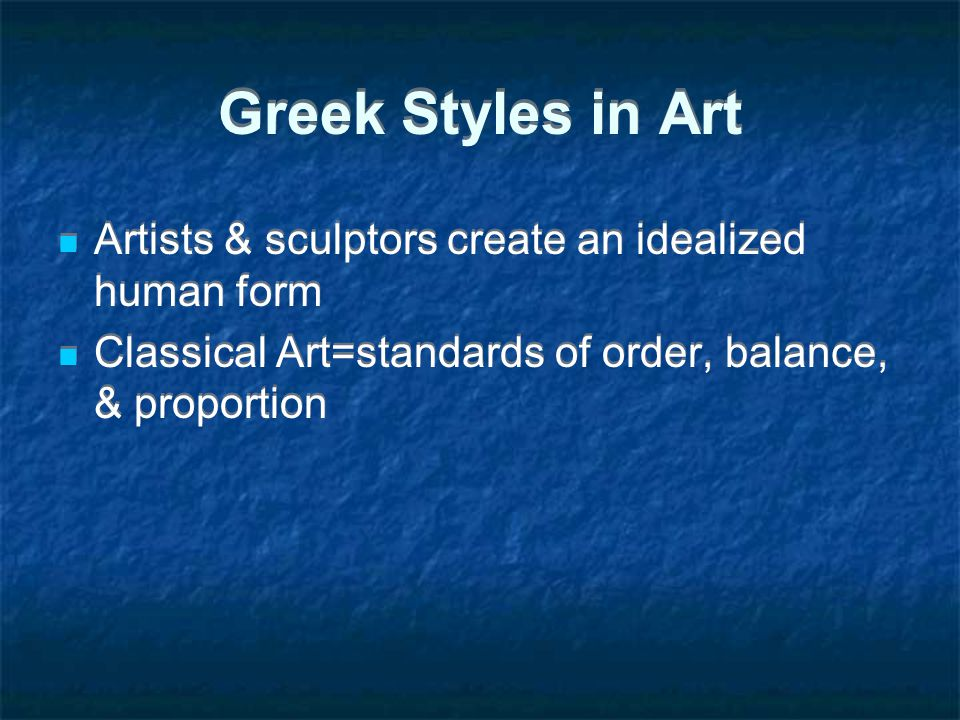 Greek Styles in Art Artists & sculptors create an idealized human form