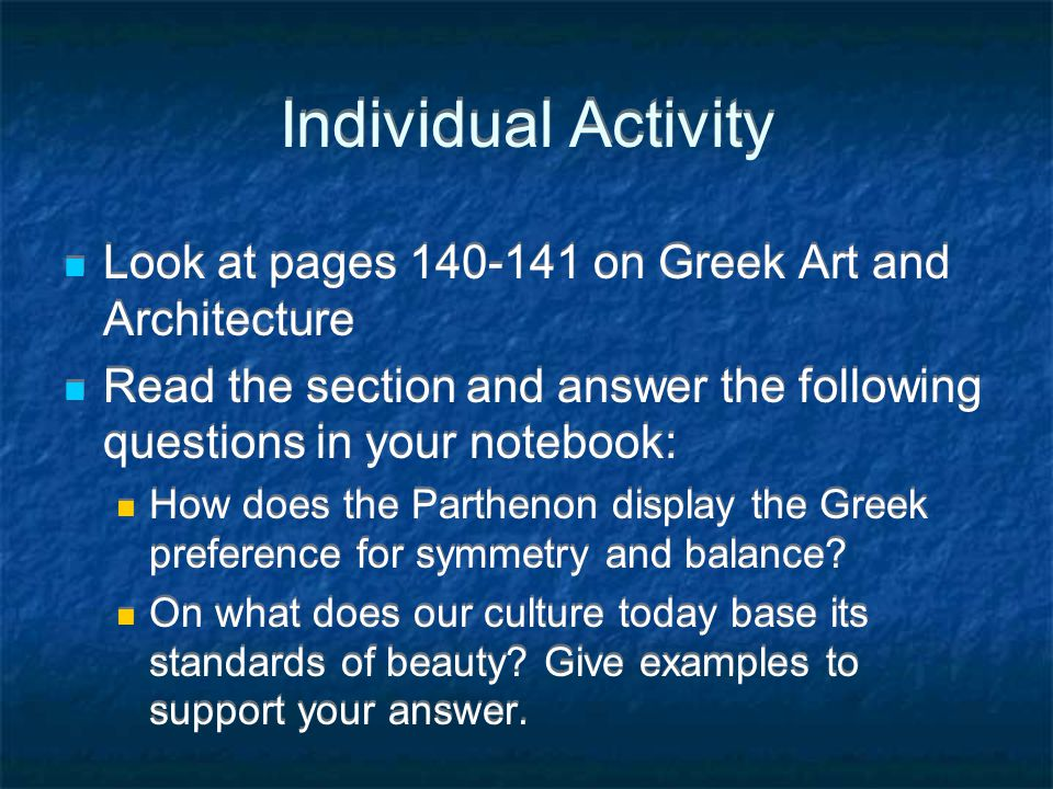 Individual Activity Look at pages 140-141 on Greek Art and Architecture. Read the section and answer the following questions in your notebook: