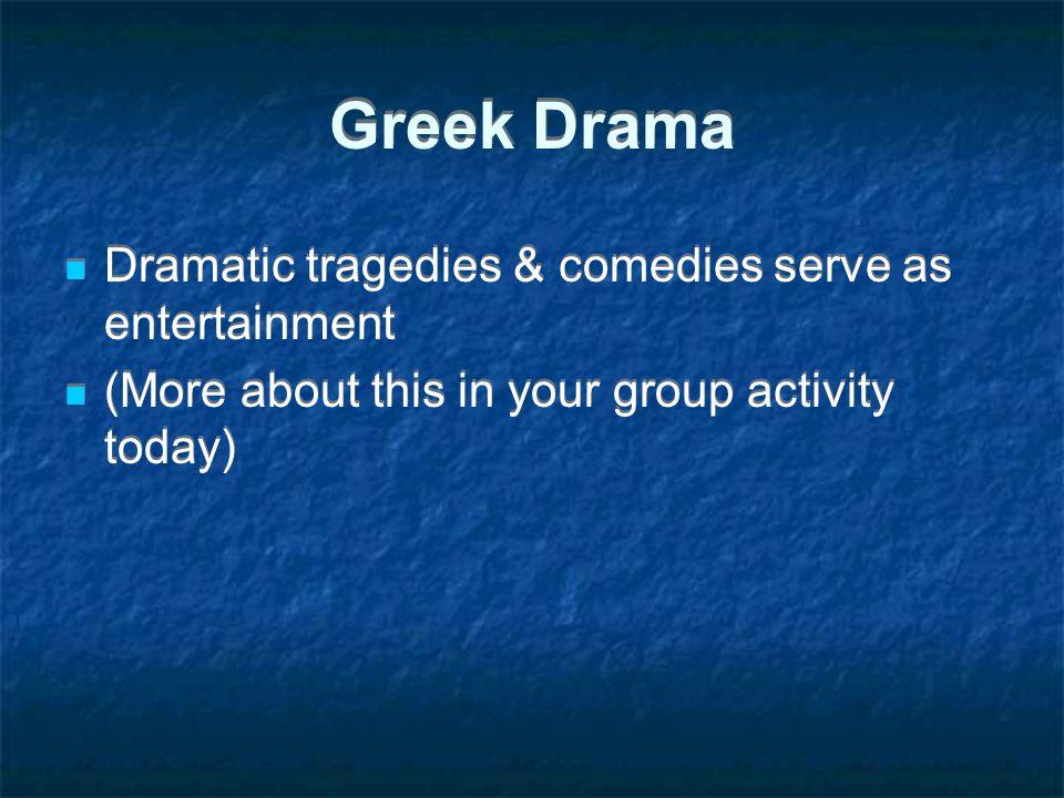 Greek Drama Dramatic tragedies & comedies serve as entertainment