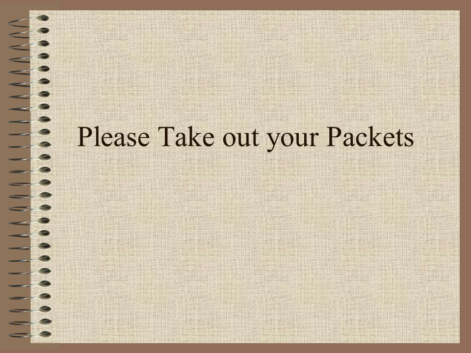Please Take out your Packets