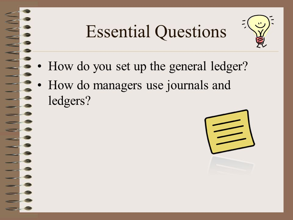 Essential Questions How do you set up the general ledger