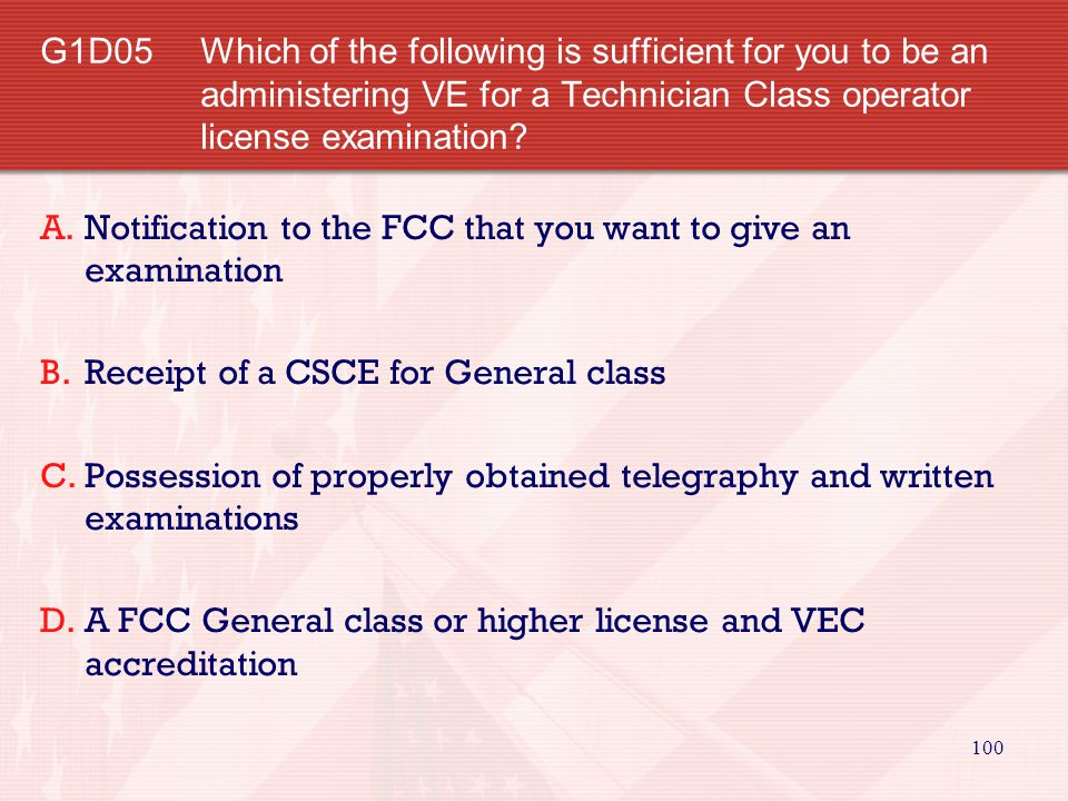 G1D05 Which of the following is sufficient for you to be an administering VE for a Technician Class operator license examination