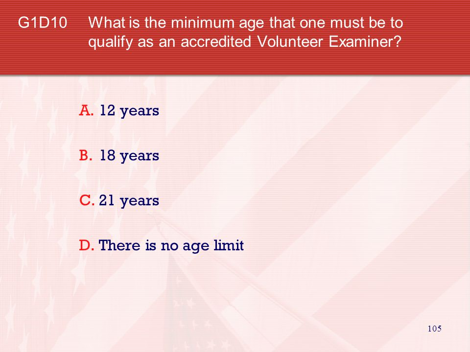 G1D10 What is the minimum age that one must be to qualify as an accredited Volunteer Examiner