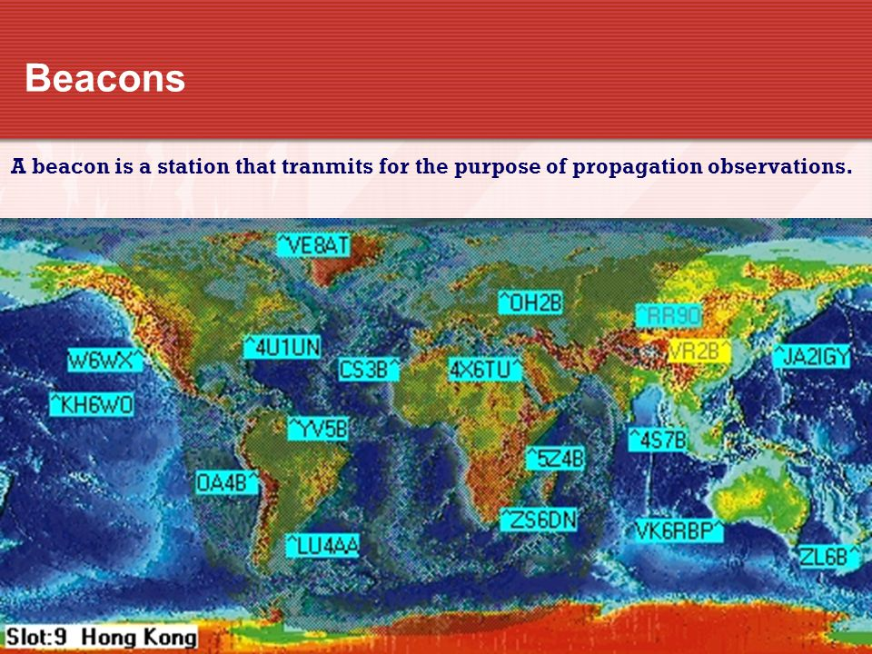 Beacons A beacon is a station that tranmits for the purpose of propagation observations.