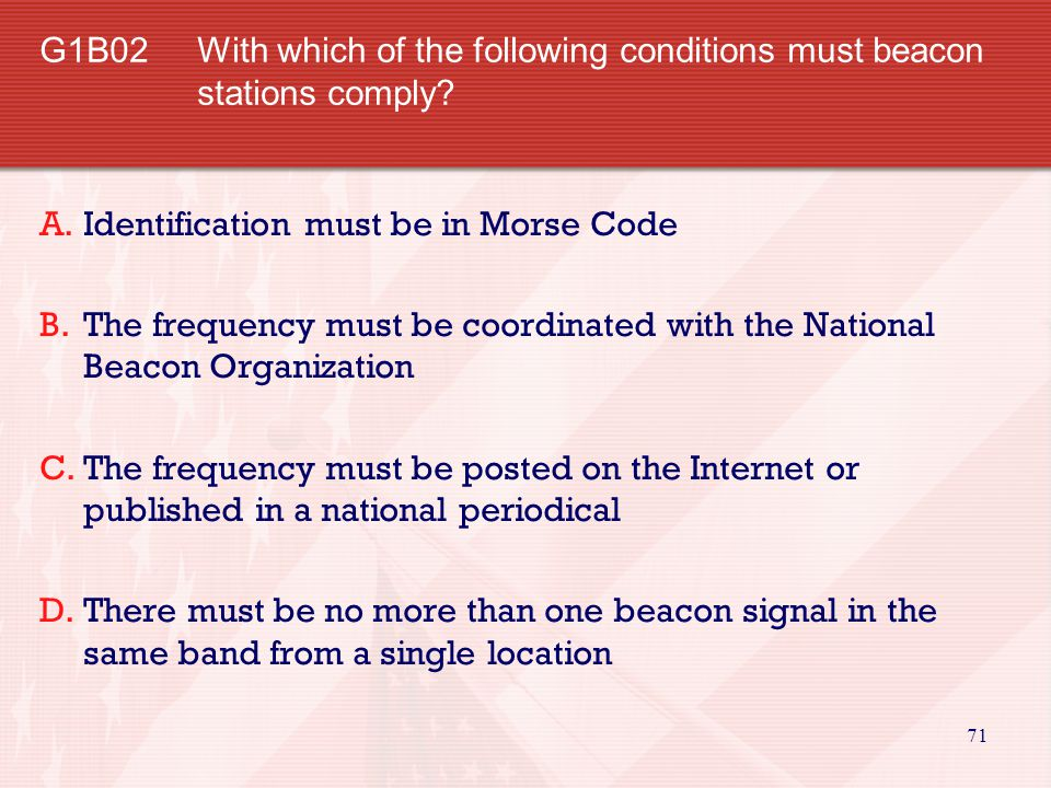 G1B02 With which of the following conditions must beacon stations comply