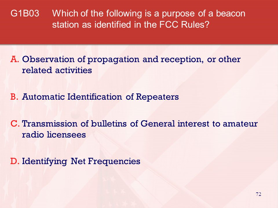 G1B03 Which of the following is a purpose of a beacon station as identified in the FCC Rules