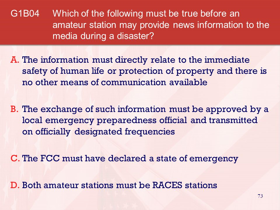 G1B04 Which of the following must be true before an amateur station may provide news information to the media during a disaster