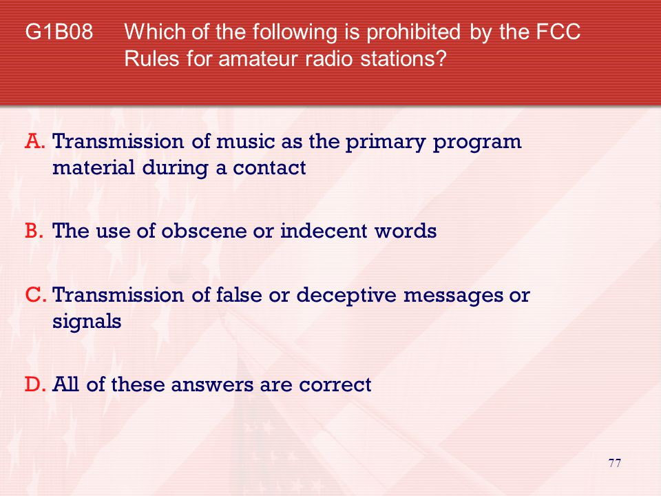 G1B08 Which of the following is prohibited by the FCC Rules for amateur radio stations