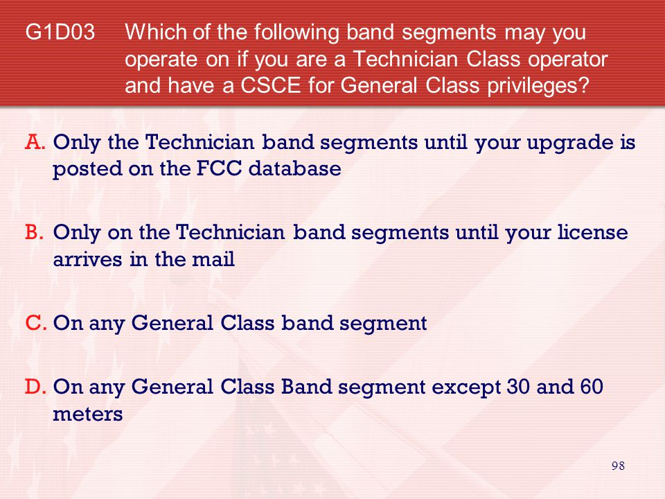 G1D03 Which of the following band segments may you operate on if you are a Technician Class operator and have a CSCE for General Class privileges