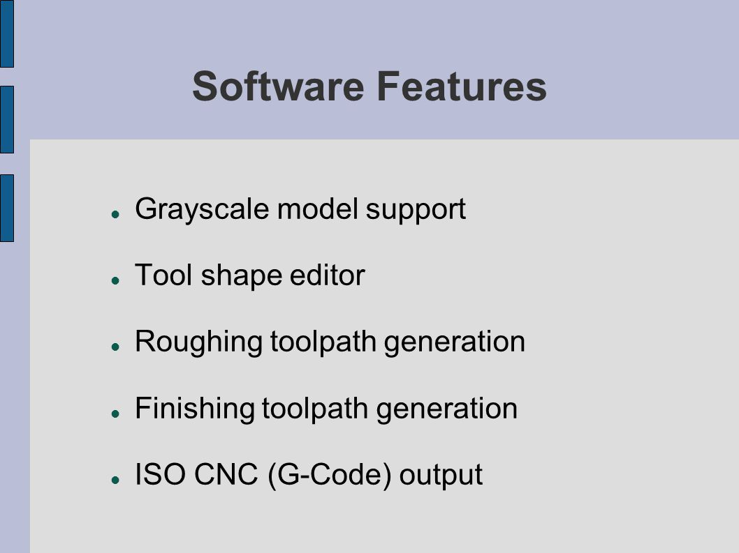 Software Features Grayscale model support Tool shape editor