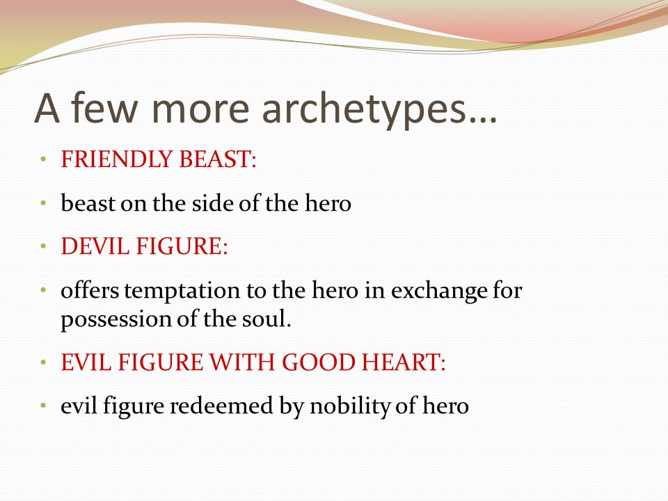 A few more archetypes… FRIENDLY BEAST: beast on the side of the hero