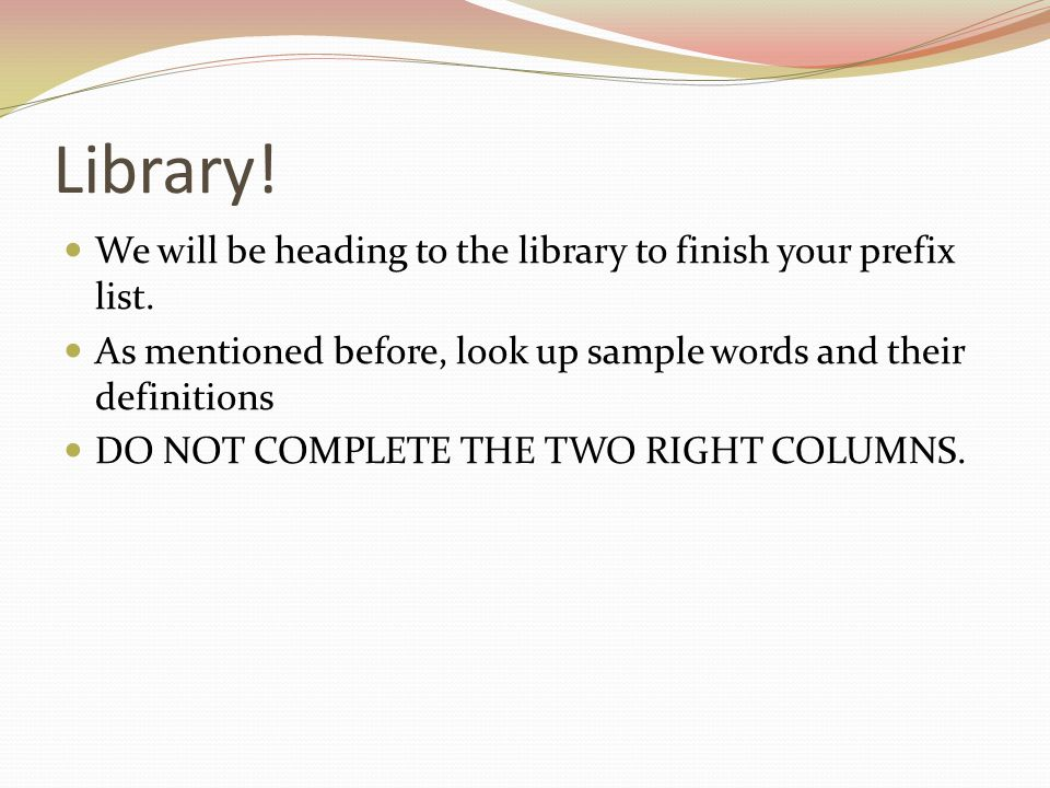 Library! We will be heading to the library to finish your prefix list.