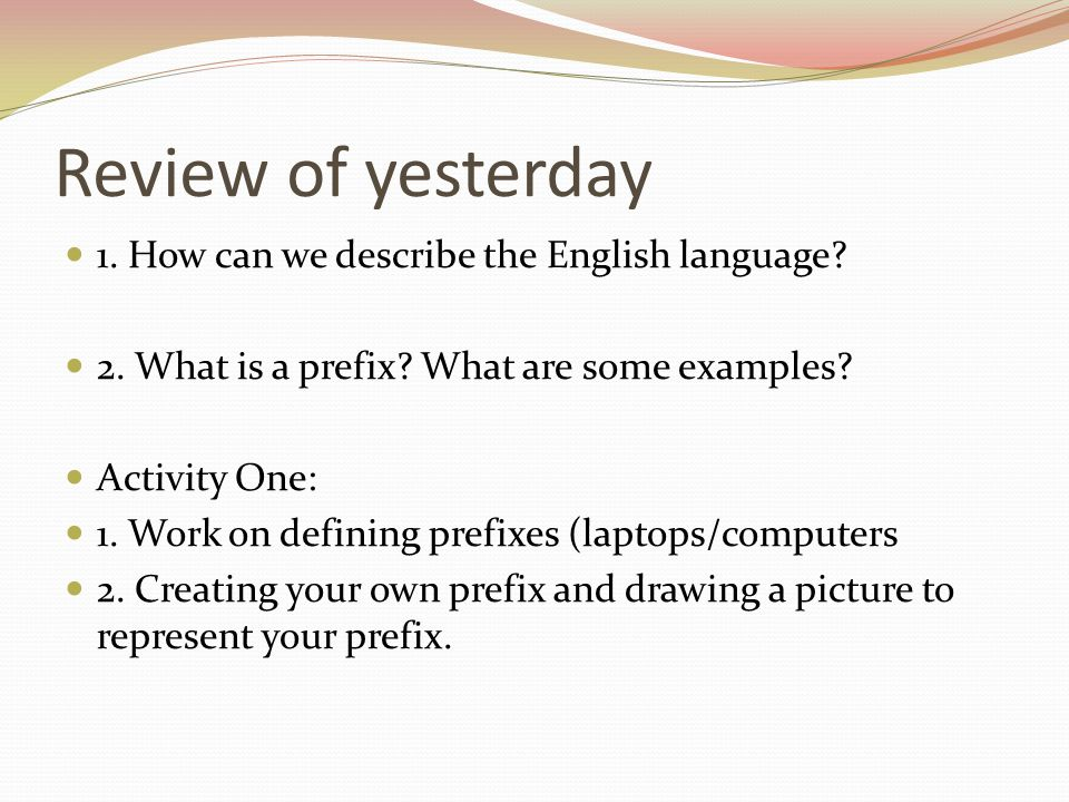 Review of yesterday 1. How can we describe the English language