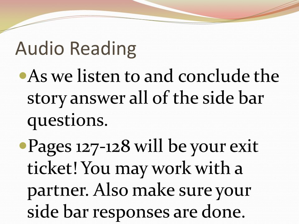 Audio Reading As we listen to and conclude the story answer all of the side bar questions.
