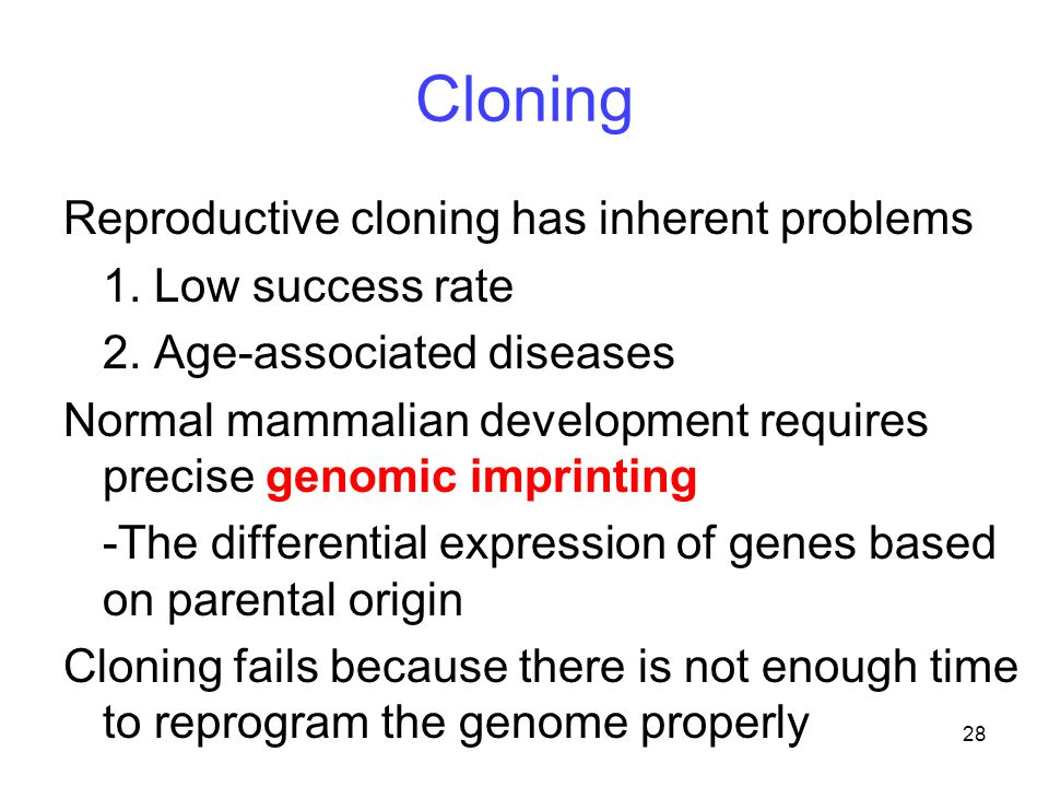 Cloning Reproductive cloning has inherent problems 1. Low success rate