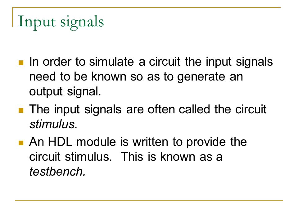 Input signals In order to simulate a circuit the input signals need to be known so as to generate an output signal.