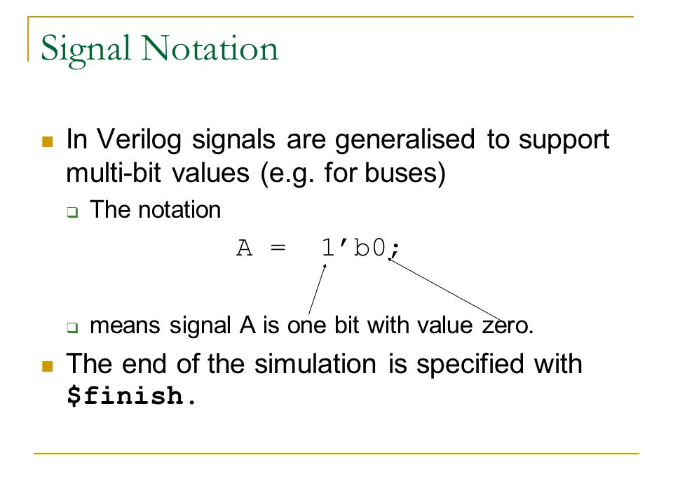 Signal Notation In Verilog signals are generalised to support multi-bit values (e.g. for buses) The notation.