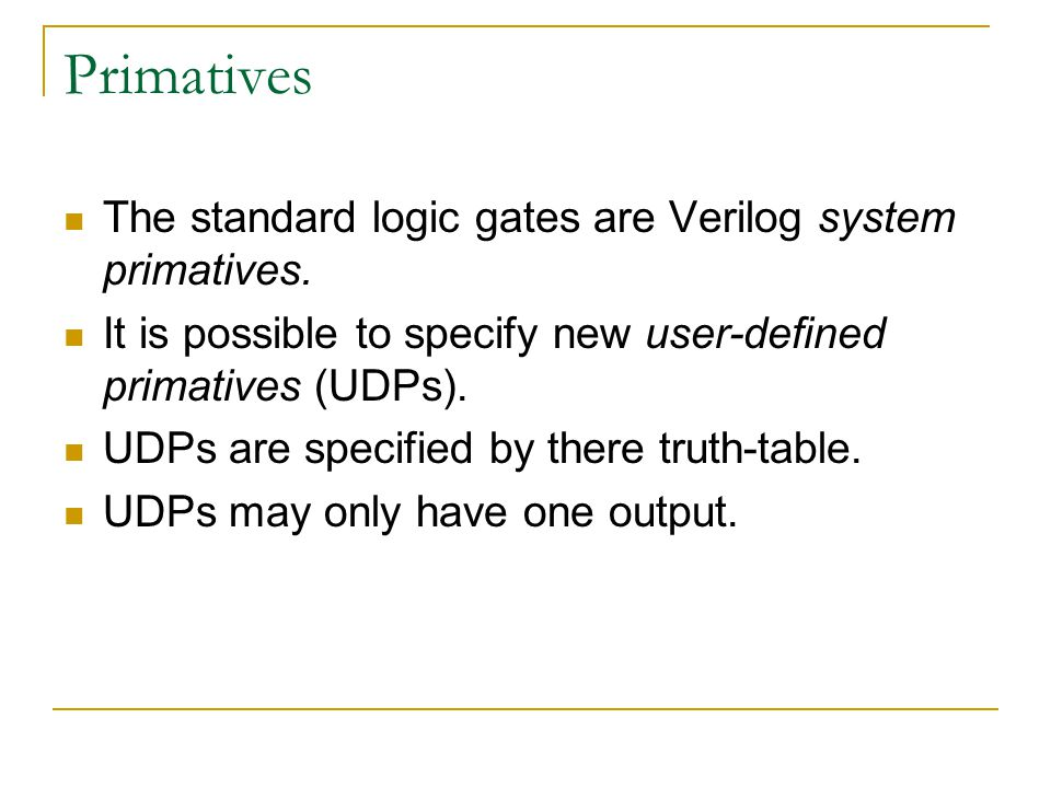 Primatives The standard logic gates are Verilog system primatives.