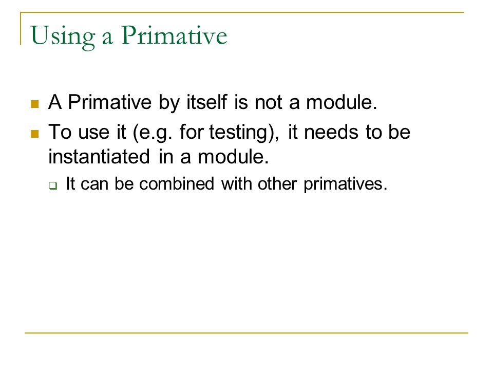 Using a Primative A Primative by itself is not a module.