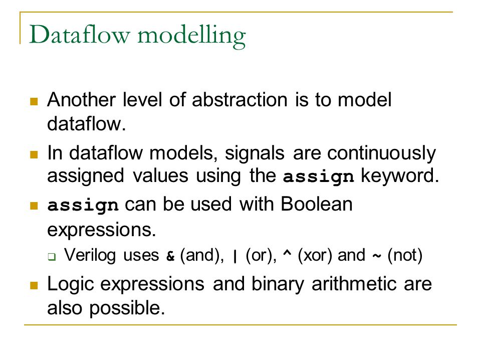 Dataflow modelling Another level of abstraction is to model dataflow.