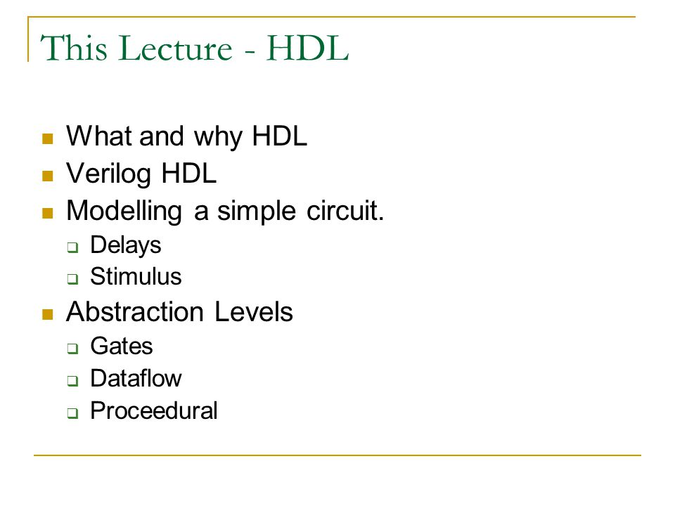 This Lecture - HDL What and why HDL Verilog HDL