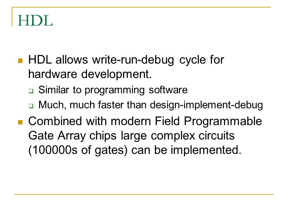 HDL HDL allows write-run-debug cycle for hardware development.