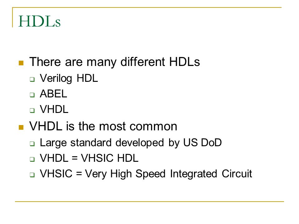 HDLs There are many different HDLs VHDL is the most common Verilog HDL