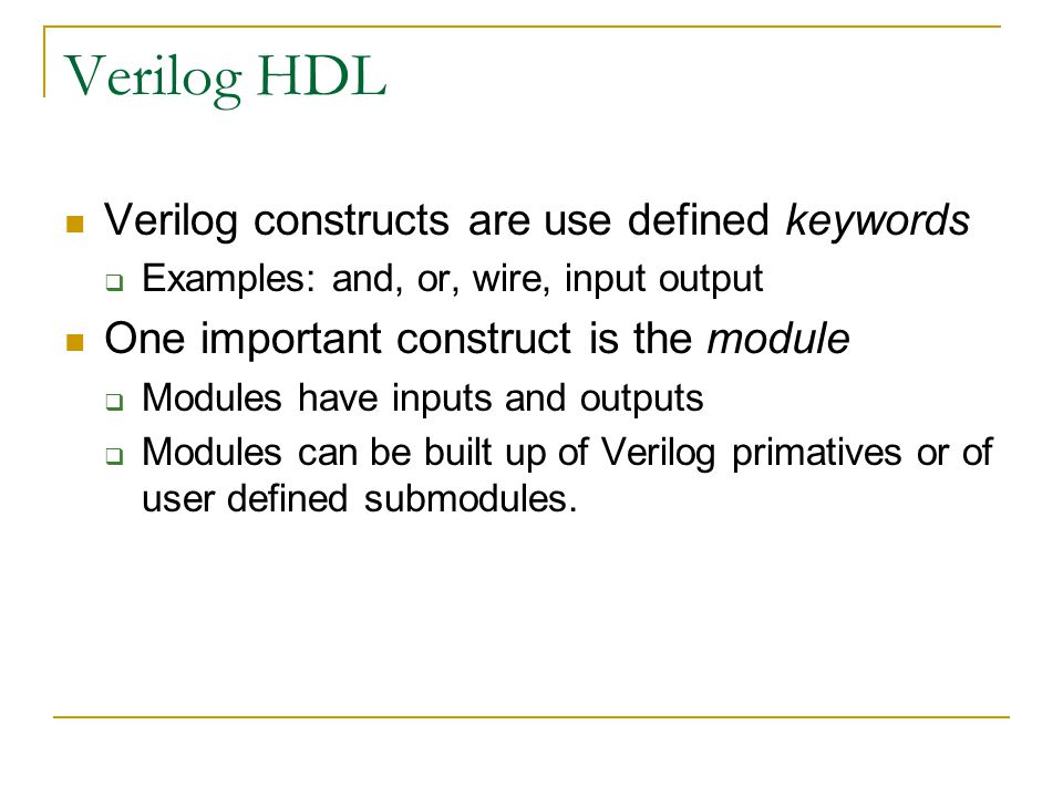 Verilog HDL Verilog constructs are use defined keywords