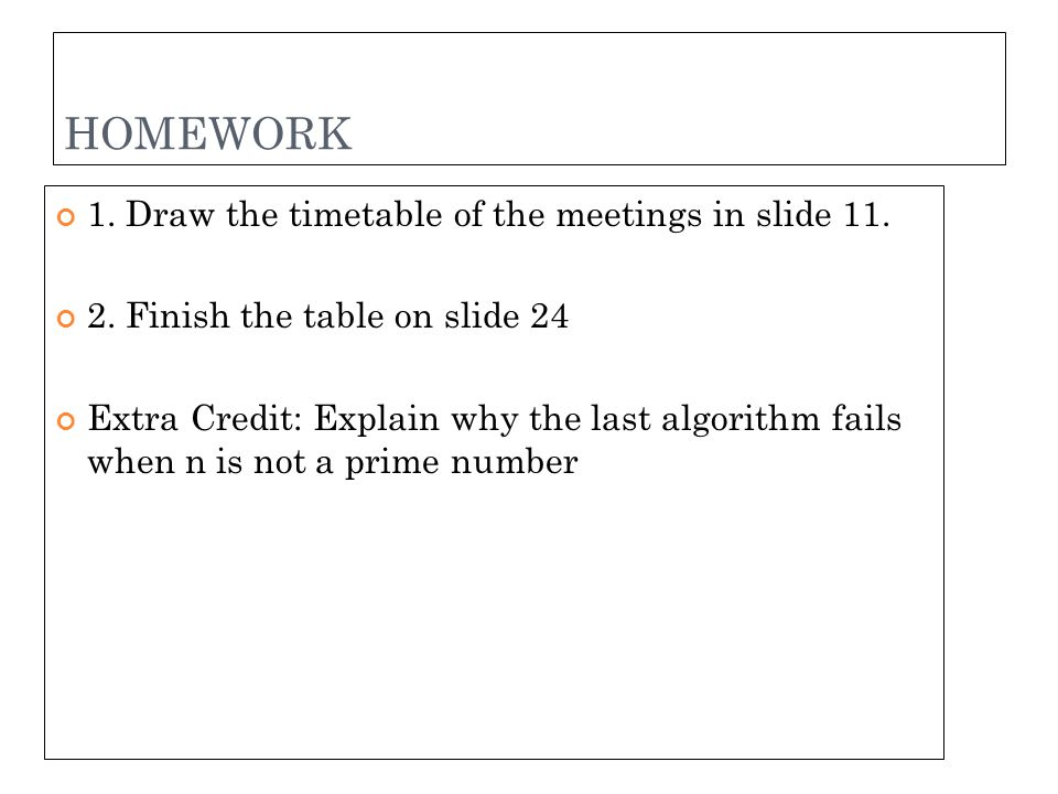 HOMEWORK 1. Draw the timetable of the meetings in slide 11.