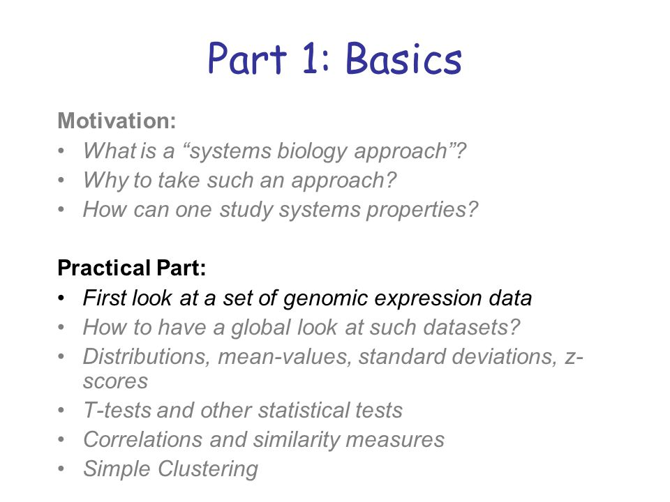 Part 1: Basics Motivation: What is a systems biology approach
