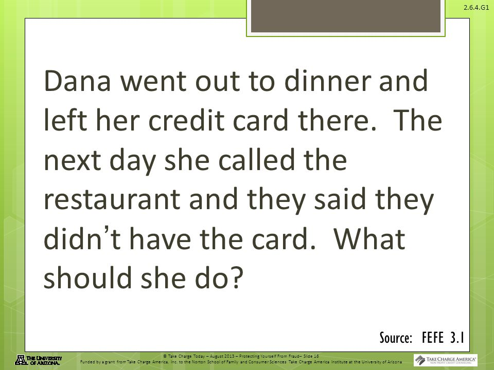 Dana went out to dinner and left her credit card there