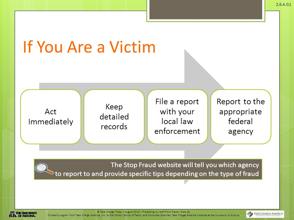 If You Are a Victim Act Immediately. Keep detailed records. File a report with your local law enforcement.