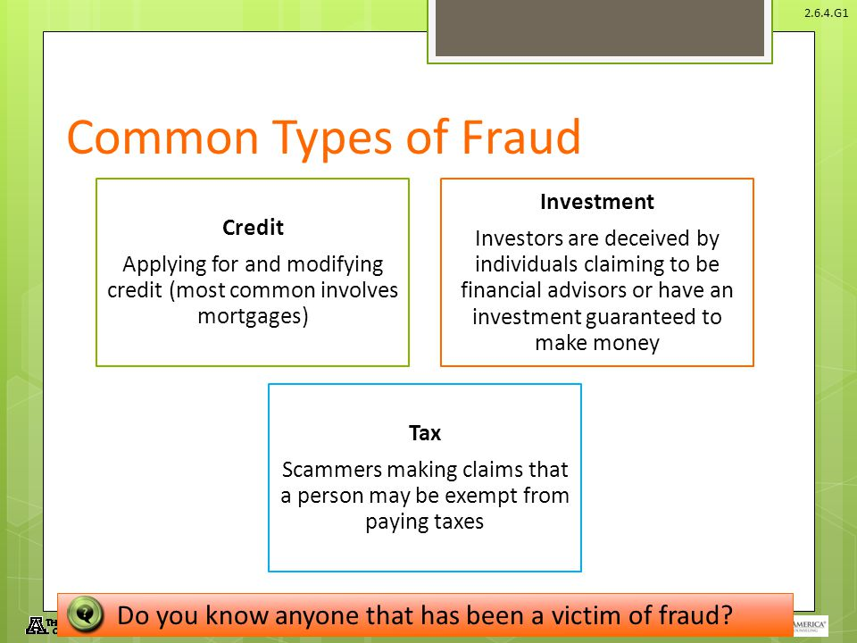 Common Types of Fraud Credit. Applying for and modifying credit (most common involves mortgages) Investment.
