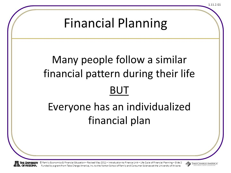 Financial Planning Many people follow a similar financial pattern during their life.