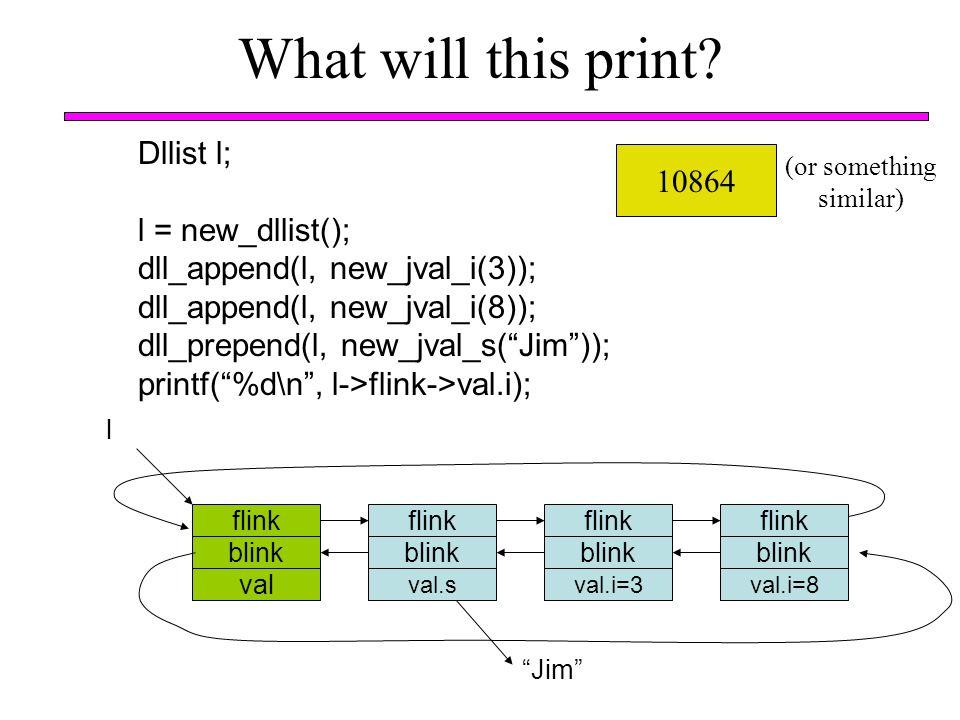What will this print Dllist l; 10864 l = new_dllist();