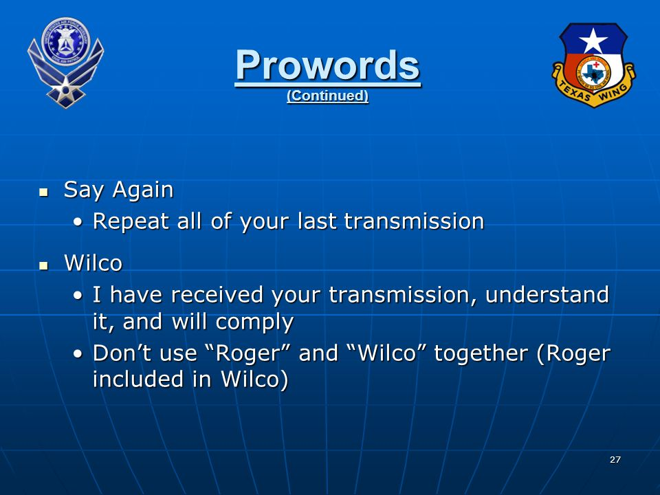 Prowords (Continued) Say Again Repeat all of your last transmission
