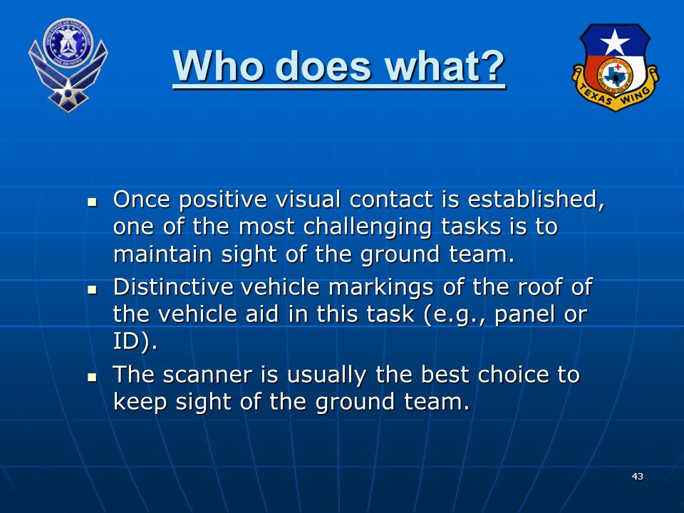 Who does what Once positive visual contact is established, one of the most challenging tasks is to maintain sight of the ground team.
