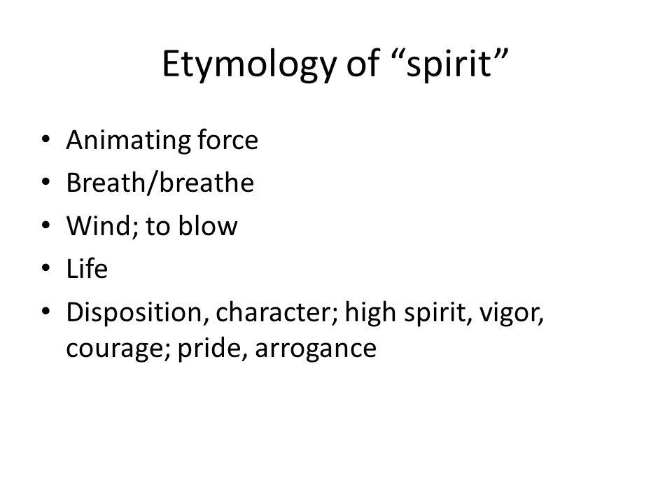 Etymology of spirit Animating force Breath/breathe Wind; to blow