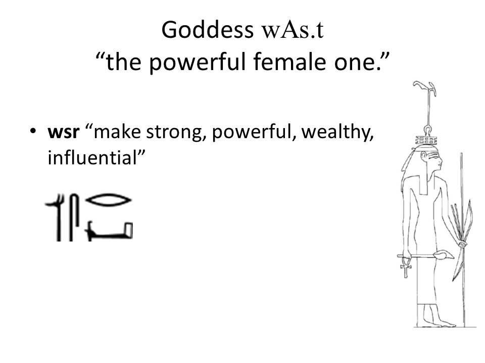 Goddess wAs.t the powerful female one.