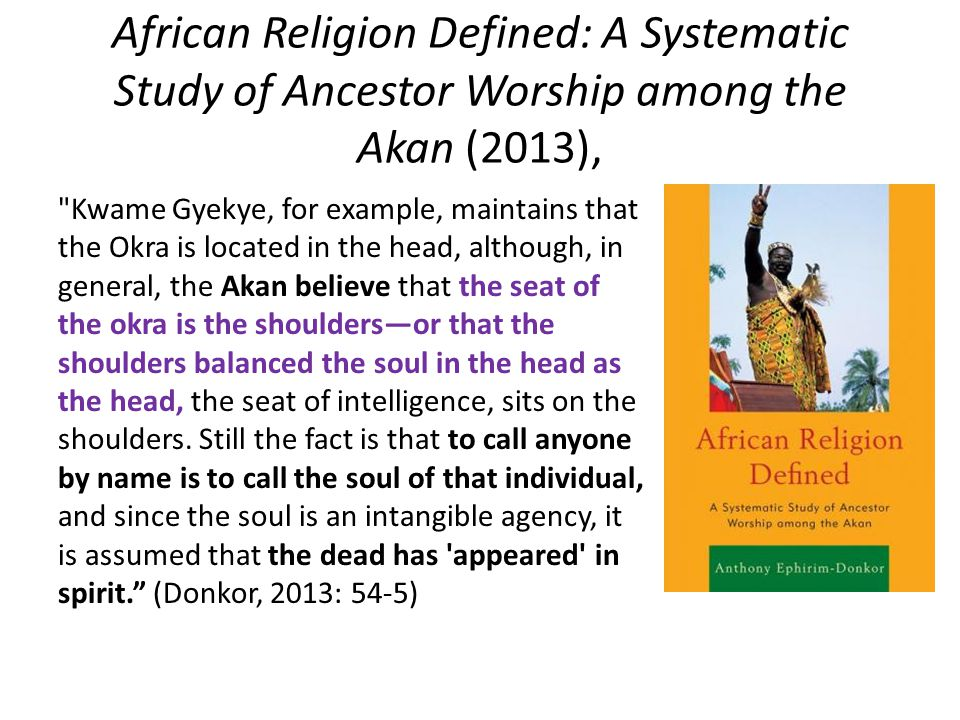African Religion Defined: A Systematic Study of Ancestor Worship among the Akan (2013),