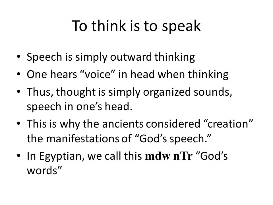 To think is to speak Speech is simply outward thinking