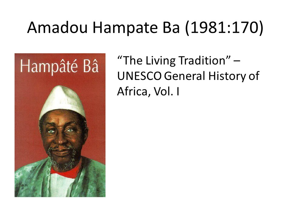 Amadou Hampate Ba (1981:170) The Living Tradition – UNESCO General History of Africa, Vol. I